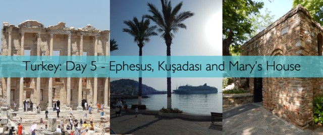 Turkey Day 5 - Ephesus Kusadasi and Marys House
