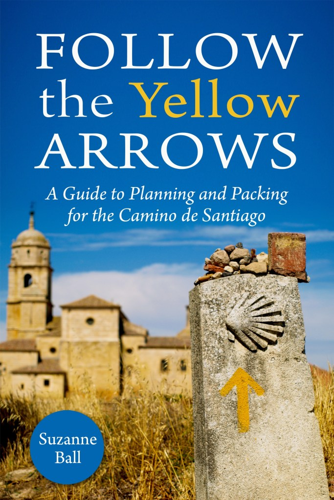 """Camino de Santiago: How I Started"" is a chapter in my book. After my walk, I wrote a book to encourage others--especially solo women--to have their own Camino experience. ""Follow the Yellow Arrows: A Guide to Planning and Packing for the Camino de Santiago."" By Suzanne Ball. Available at Amazon.com."