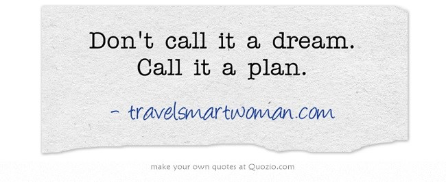 Create your future: Don't call it a dream...call it a plan!