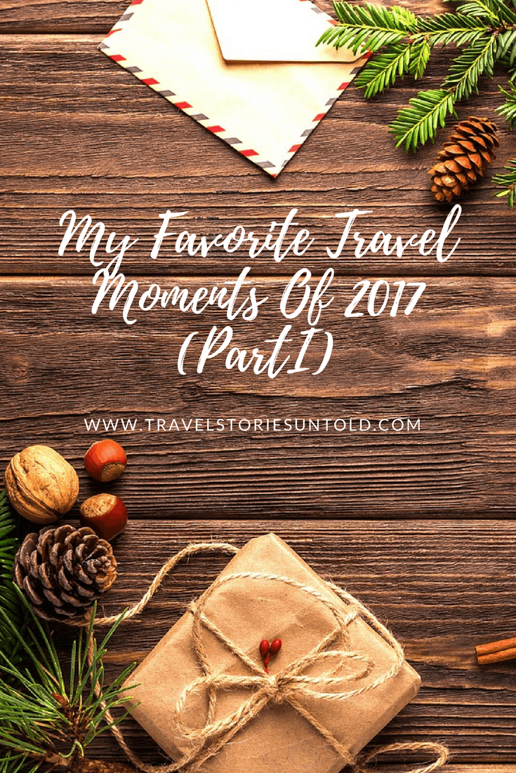 My Favorite Travel Moments Of 2017 (PartI)