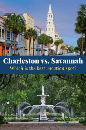 Charleston Vs. Savannah Which is the best vacation spot? Find out with my in depth guide!