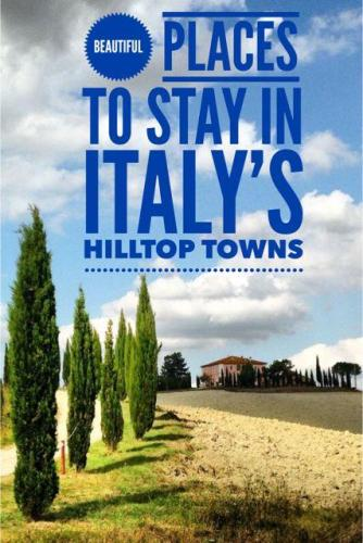 Italian Hill Towns Beautiful Places To Stay In Tuscany Travel Tales Of Life