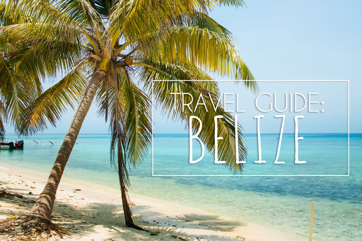 Belize Travel Guide: Why to Go, Where to Visit, and What to Do