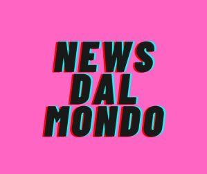 le nostre news dal mondo