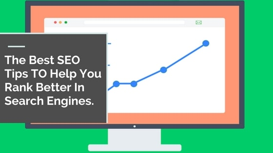 The Best SEO Tips TO Help You Rank Better In Search Engines.