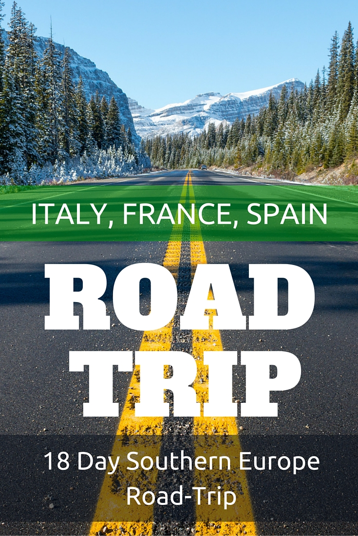 Southern Europe Road Trip 18 Days Across Italy France Amp Spain