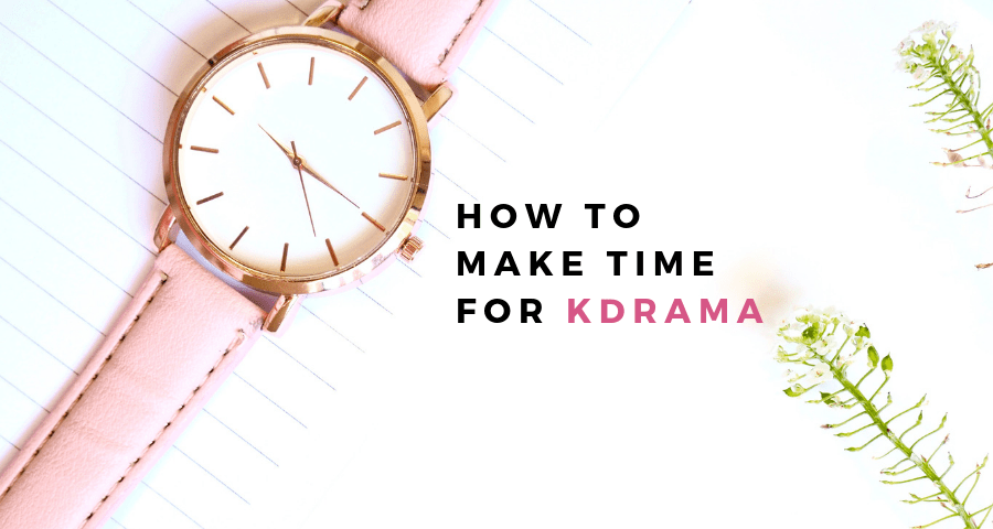how to make time for kdrama (1)
