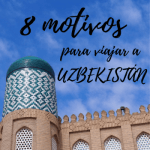 8 motivos para conocer UZBEKISTÁN