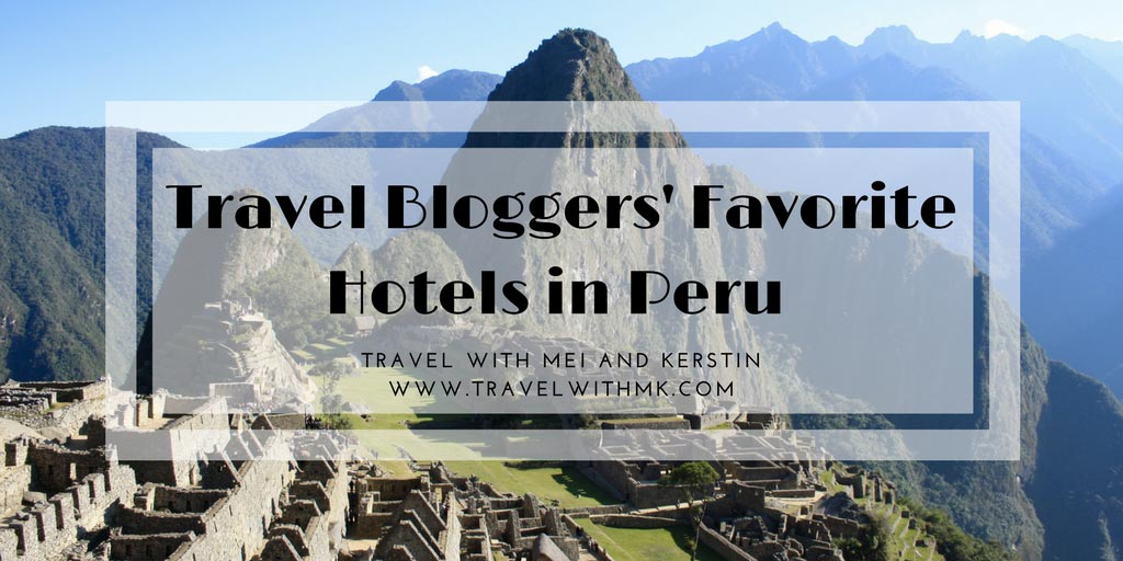 Travel Bloggers' Favorite Hotels in Peru