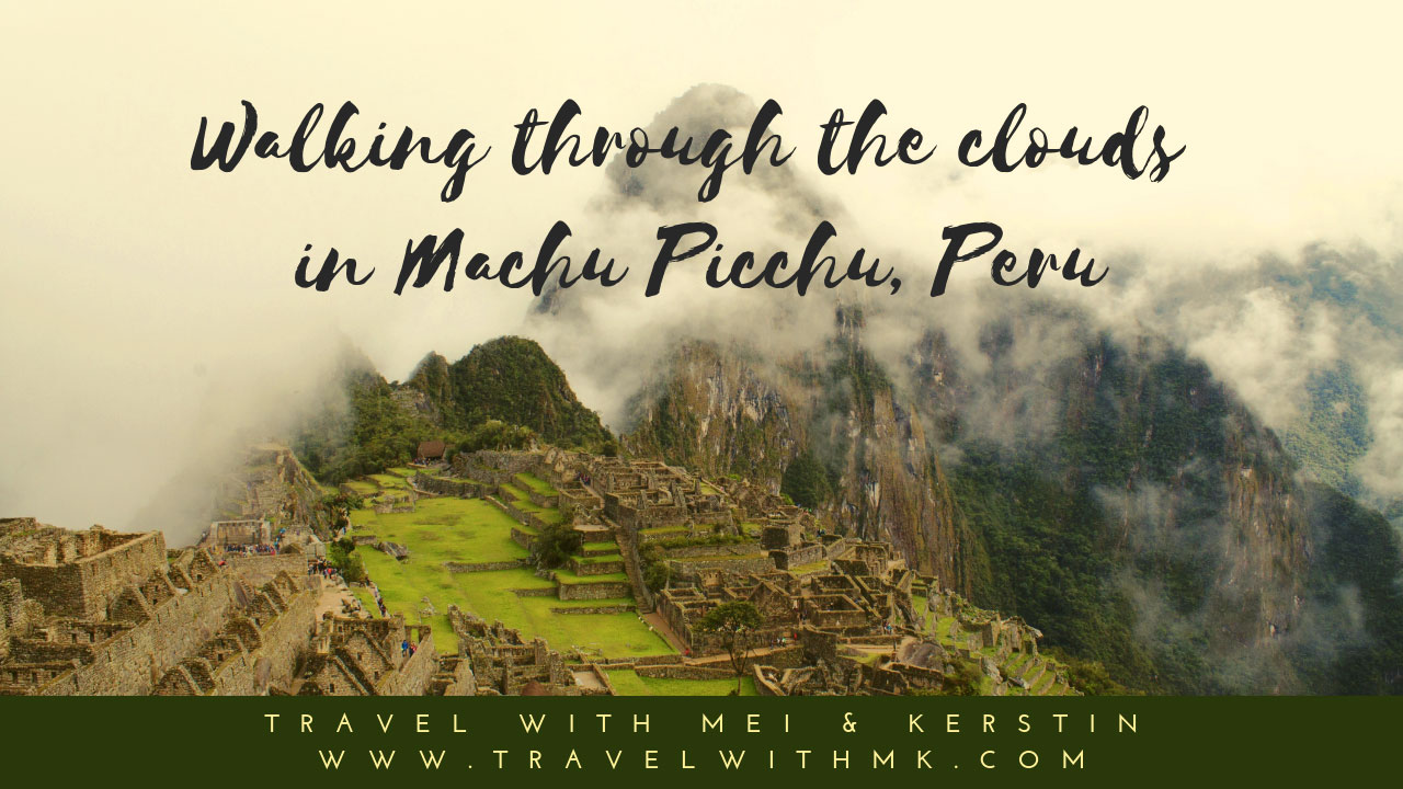 Walking through the clouds in Machu Picchu, Peru © Travelwithmk.com