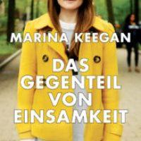 Das Gegenteil von Einsamkeit von Marina Keegan