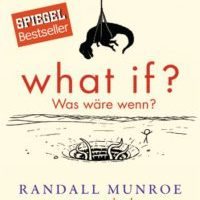 What if? Was wäre wenn? von Randall Munroe
