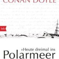 """""""Heute dreimal ins Polarmeer gefallen"""". Tagebuch einer arktischen Reise von Arthur Conan Doyle"""