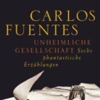 Unheimliche Gesellschaft von Carlos Fuentes