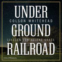 Underground Railroad von Colson Whitehead (Buch und Hörbuch)