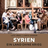Syrien. Ein Land ohne Krieg von Lutz Jäkel und Lamya Kaddor