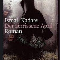 Der zerrissene April von Ismail Kadare