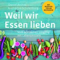 Weil wir Essen lieben von Daniel Anthes und Katharina Schulenburg