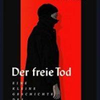 Der freie Tod. Eine kleine Geschichte des Suizids von Anne Waak