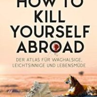 How to Kill Yourself Abroad von Markus Lesweng
