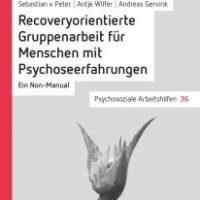 Recoveryorientierte Gruppenarbeit für Menschen mit Psychoseerfahrungen von Sebastian von Peter, Antje Wilfer und Andreas Gervink