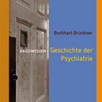 Geschichte der Psychiatrie von Burkhart Brückner