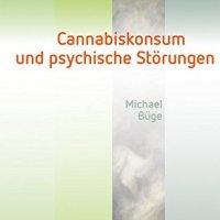 Cannabiskonsum und psychische Störungen von Michael Büge