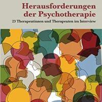 Herausforderungen der Psychotherapie. 23 Therapeutinnen und Therapeuten im Interview von Uwe Britten
