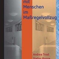 Umgang mit Menschen im Maßregelvollzug von Andrea Trost und Stefan Rogge