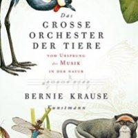 Das große Orchester der Tiere von Bernie Krause