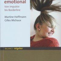 Grenzenlos emotional. Von impulsiv bis Borderline von Martine Hoffmann und Gilles Michaux