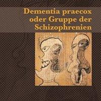 Dementia praecox oder Gruppe der Schizophrenien von Eugen Bleuler