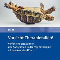 Vorsicht Therapiefallen! Verfahrene Situationen und Sackgassen in der Psychotherapie erkennen und auflösen von Gitta Jacob
