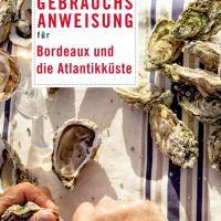 Gebrauchsanweisung für Bordeaux und die Atlantikküste von Alexander Oetker