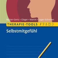 Therapie-Tools Selbstmitgefühl von Margarete Malzer-Gertz, Cornelia Gloger, Claritta Martin und Helga Luger-Schreiner