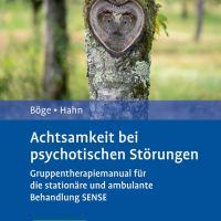 Achtsamkeit bei psychotischen Störungen. Gruppentherapiemanual für die stationäre und ambulante Behandlung SENSE von Kerem Böge und Eric Hahn
