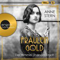 Fräulein Gold. Der Himmel über der Stadt von Anne Stern (Hörbuch)