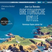 Bretonische Idylle. Kommissar Dupins zehnter Fall von Jean-Luc Bannalec (Buch und Hörbuch)