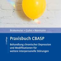 Praxisbuch CBASP. Behandlung chronischer Depression und Modifikationen der traditionellen CBASP-Therapie von Eva-Lotta Brakemeier, Anne Guhn und Claus Normann