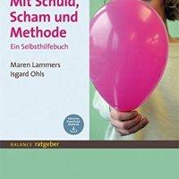 Mit Schuld, Scham und Methode. Ein Selbsthilfebuch von Maren Lammers und Isgard Ohls
