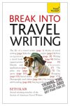 Break Into Travel Writing: A Teach Yourself Creative Writing Guide by Beth Blair