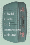 A Field Guide for Immersion Writing by Robin Hemley