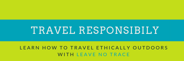 Travel Responsibly - Leave No Trace