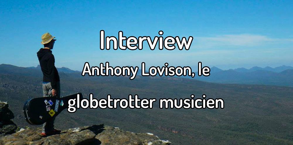 Interview – Anthony Lovison, le globetrotter musicien