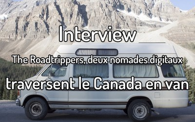 Interview – The roadtrippers, deux nomades digitaux traversent le Canada en van