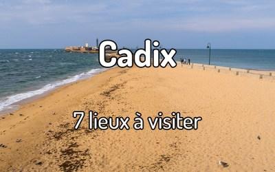 7 lieux à visiter à Cadix