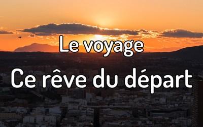 Le voyage – Ce rêve du départ