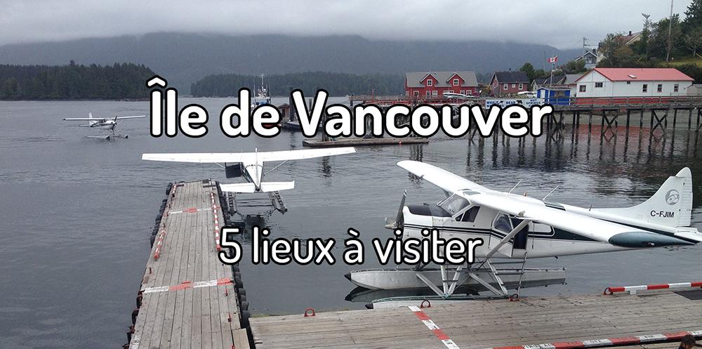 5 lieux à visiter sur l'île de Vancouver
