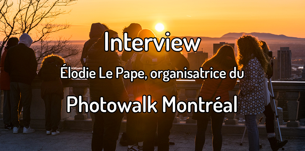 Interview – Élodie, organisatrice du Photowalk Montréal