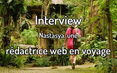 Interview– Nastasya, une rédactrice web en voyage